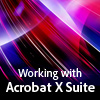 Working with Acrobat X Suite
