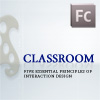 Classroom: Five Essential Principles of Interaction Design