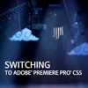 Switching to Adobe Premiere Pro CS5