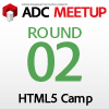 ADC MEETUP ROUND 02 HTML5 CAMP