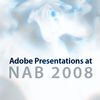 Adobe Presentations at NAB 2008